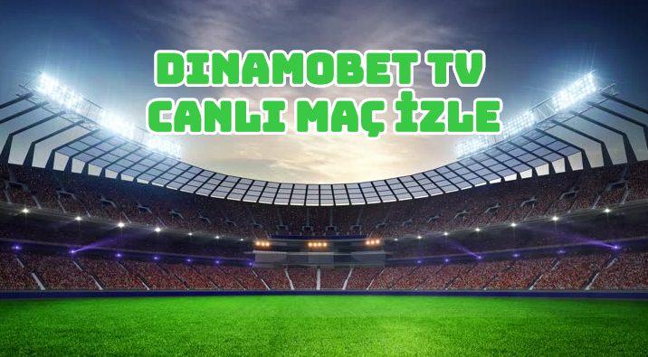 DinamobetTv Canlı Maç İzle