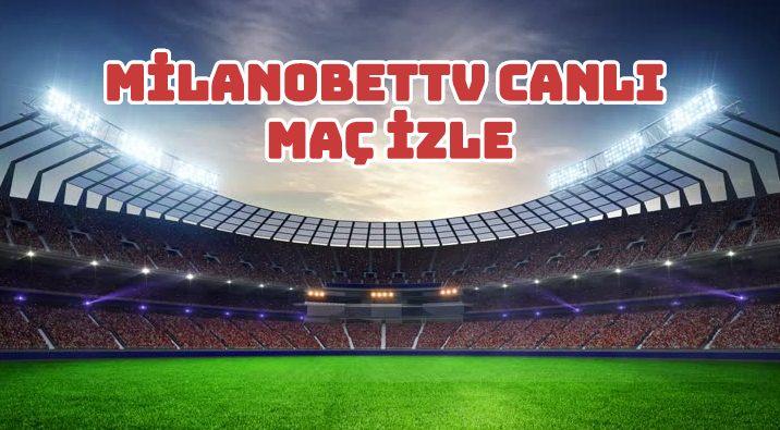 Milanobet Tv Canlı Maç İzle 2020