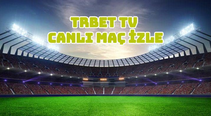 TRBet TV Canlı Maç İzle